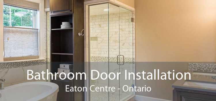 Bathroom Door Installation Eaton Centre - Ontario