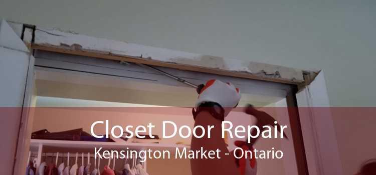 Closet Door Repair Kensington Market - Ontario