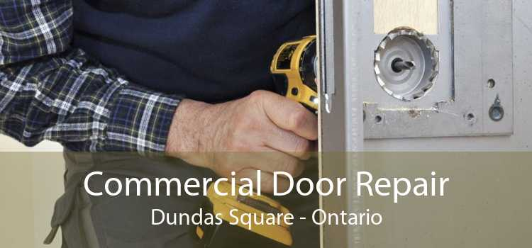 Commercial Door Repair Dundas Square - Ontario