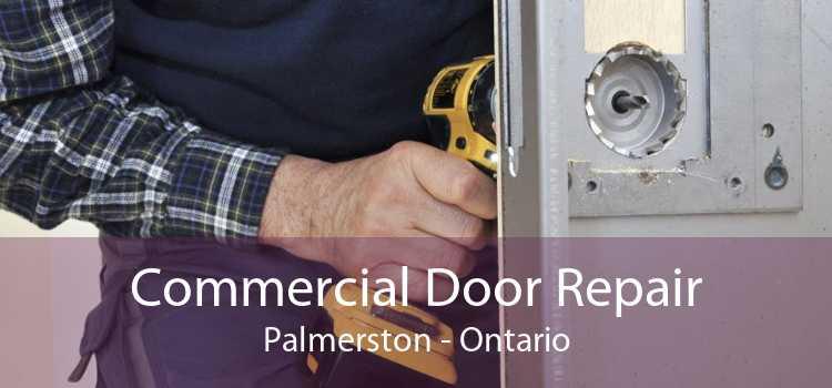 Commercial Door Repair Palmerston - Ontario