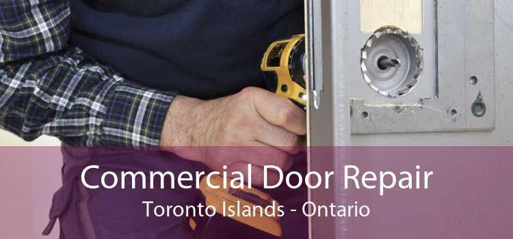 Commercial Door Repair Toronto Islands - Ontario