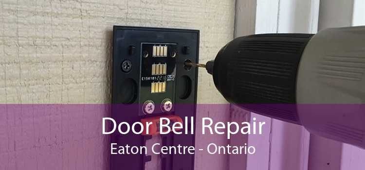 Door Bell Repair Eaton Centre - Ontario