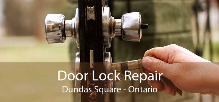 Door Lock Repair Dundas Square - Ontario