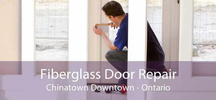 Fiberglass Door Repair Chinatown Downtown - Ontario
