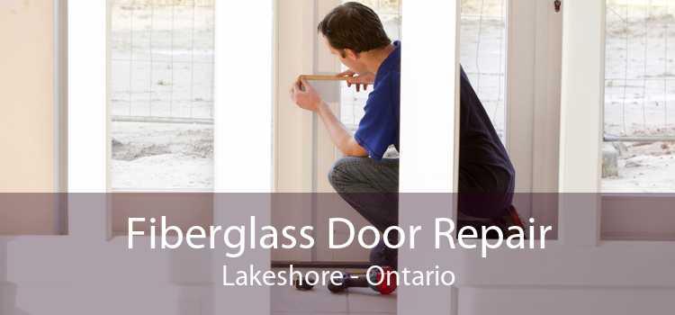Fiberglass Door Repair Lakeshore - Ontario