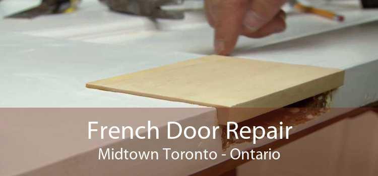 French Door Repair Midtown Toronto - Ontario