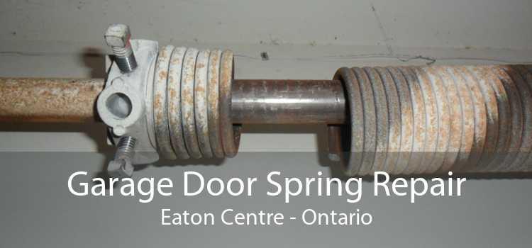 Garage Door Spring Repair Eaton Centre - Ontario