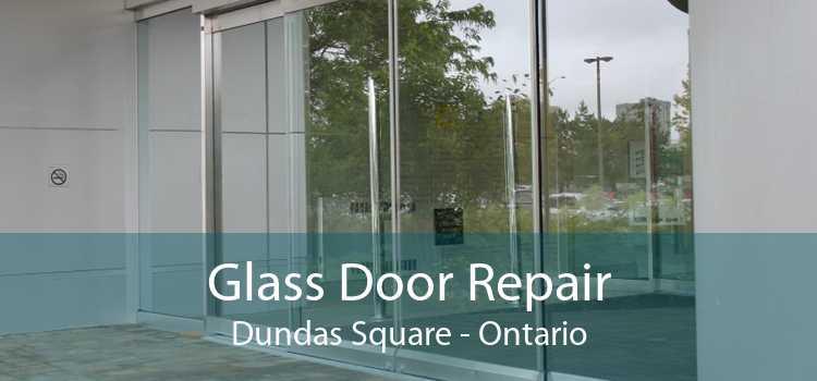 Glass Door Repair Dundas Square - Ontario