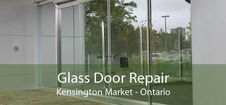 Glass Door Repair Kensington Market - Ontario