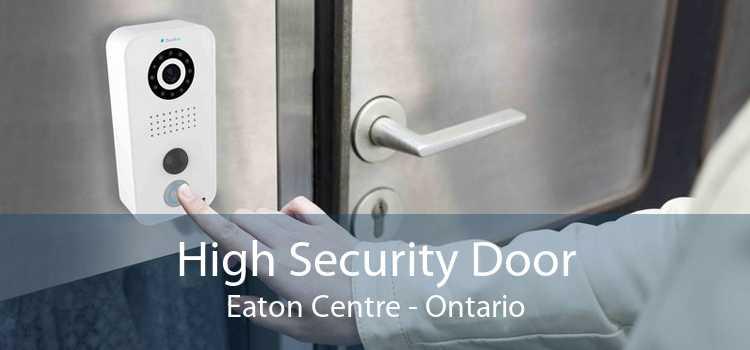 High Security Door Eaton Centre - Ontario