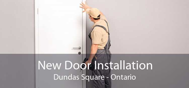 New Door Installation Dundas Square - Ontario