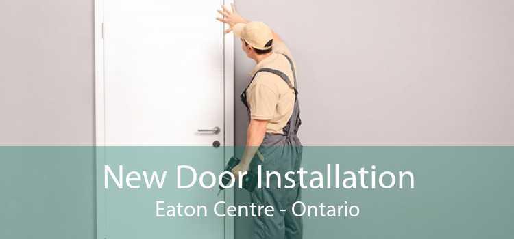 New Door Installation Eaton Centre - Ontario