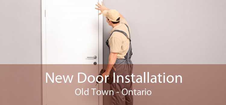 New Door Installation Old Town - Ontario