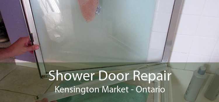 Shower Door Repair Kensington Market - Ontario