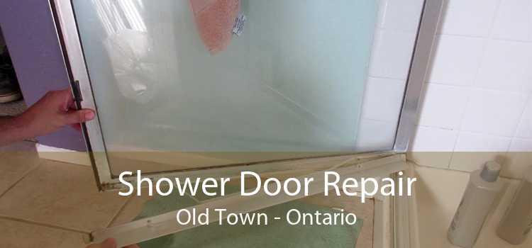 Shower Door Repair Old Town - Ontario