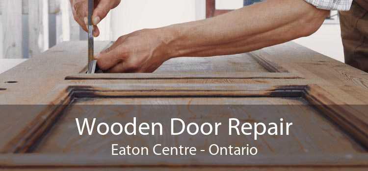 Wooden Door Repair Eaton Centre - Ontario
